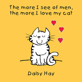 The More I See of Men the More I Love My Cat