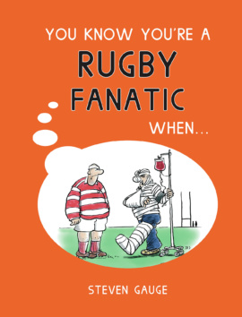 You Know You're a Rugby Fanatic When…