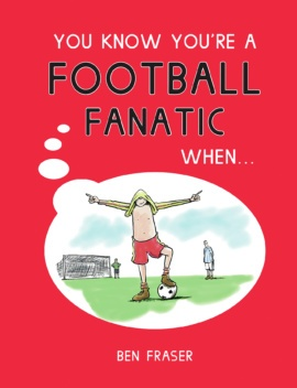 You Know You're a Football Fanatic When…