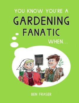 You Know You're a Gardening Fanatic When…