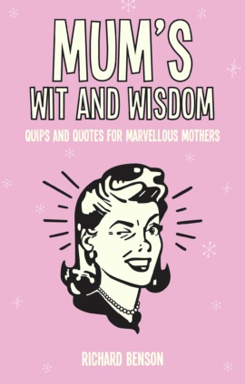 Mum's Wit and Wisdom