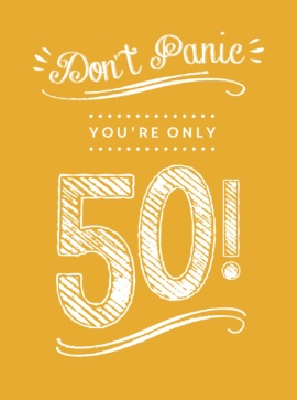 Don't Panic, You're Only 50!