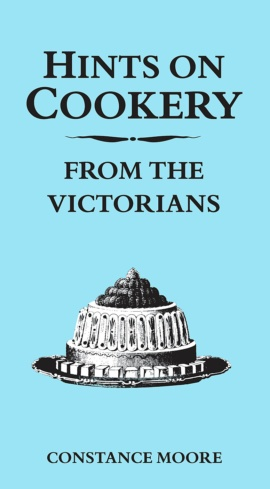 Hints on Cookery from the Victorians