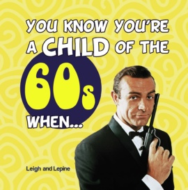 You Know You're a Child of the 60s When…