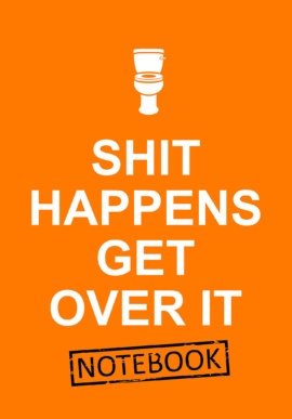 Shit Happens Get Over It Notebook