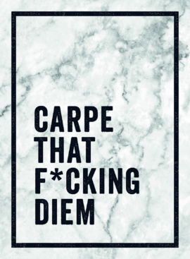 Carpe That F*cking Diem