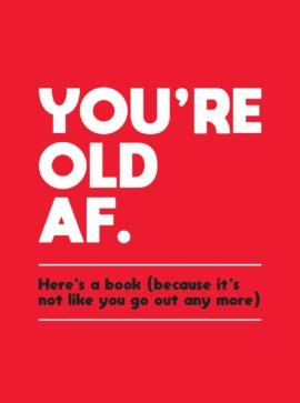 You're Old AF