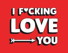 I F*cking Love You