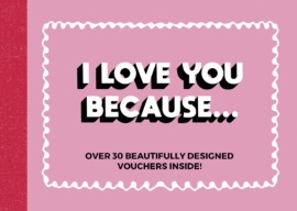 I Love You Because…