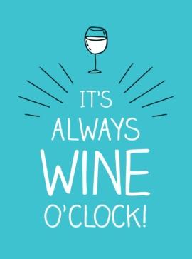 It's Always Wine O'Clock