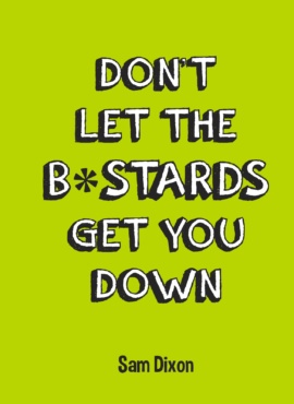 Don't Let the B*stards Get You Down