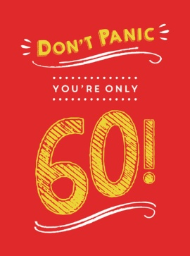 Don't Panic, You're Only 60!