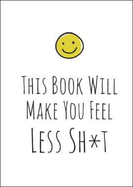This Book Will Make You Feel Less Sh*t