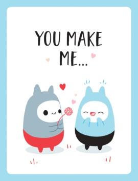 You Make Me…