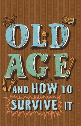 Old Age and How to Survive It