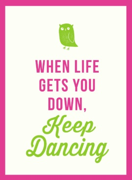 When Life Gets You Down, Keep Dancing