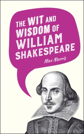 The Wit and Wisdom of William Shakespeare