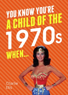 You Know You're a Child of the 1970s When…