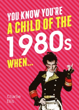 You Know You're a Child of the 1980s When…