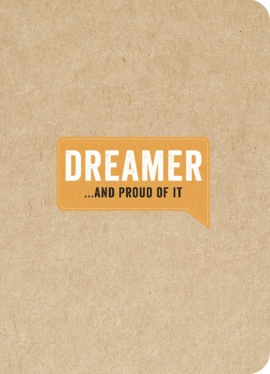 Dreamer… And Proud of It