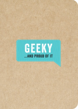 Geeky… And Proud of It