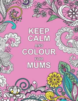 Keep Calm and Colour for Mums