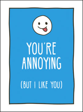 You're Annoying But I Like You