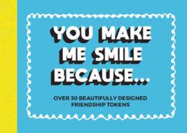 You Make Me Smile Because…