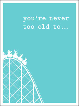 You're Never Too Old To…