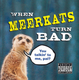 When Meerkats Turn Bad