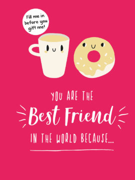 You Are the Best Friend in the World Because…