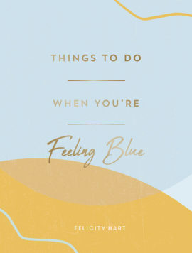 Things to Do When You're Feeling Blue